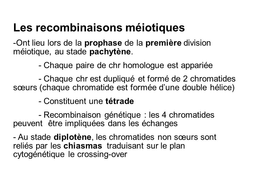 Les recombinaisons méiotiques -Ont lieu lors de la prophase de la première division méiotique, au stade pachytène.