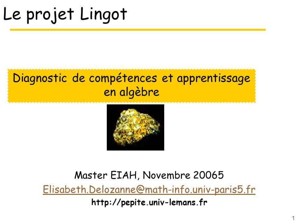2 Le projet Lingot Objectifs Concevoir, réaliser et évaluer des EIAH pour assister les enseignants dans la régulation des apprentissages en algèbre élémentaire 3 axes de recherche Diagnostic (projet Pépite) logiciels Pépite, PépiStéréo (C.