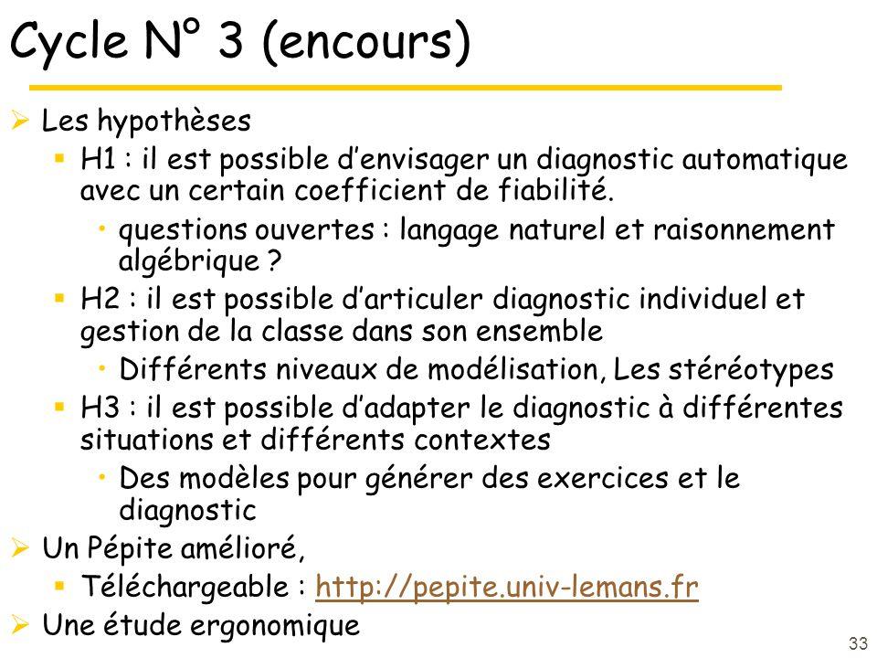 33 Cycle N° 3 (encours) Les hypothèses H1 : il est possible denvisager un diagnostic automatique avec un certain coefficient de fiabilité.
