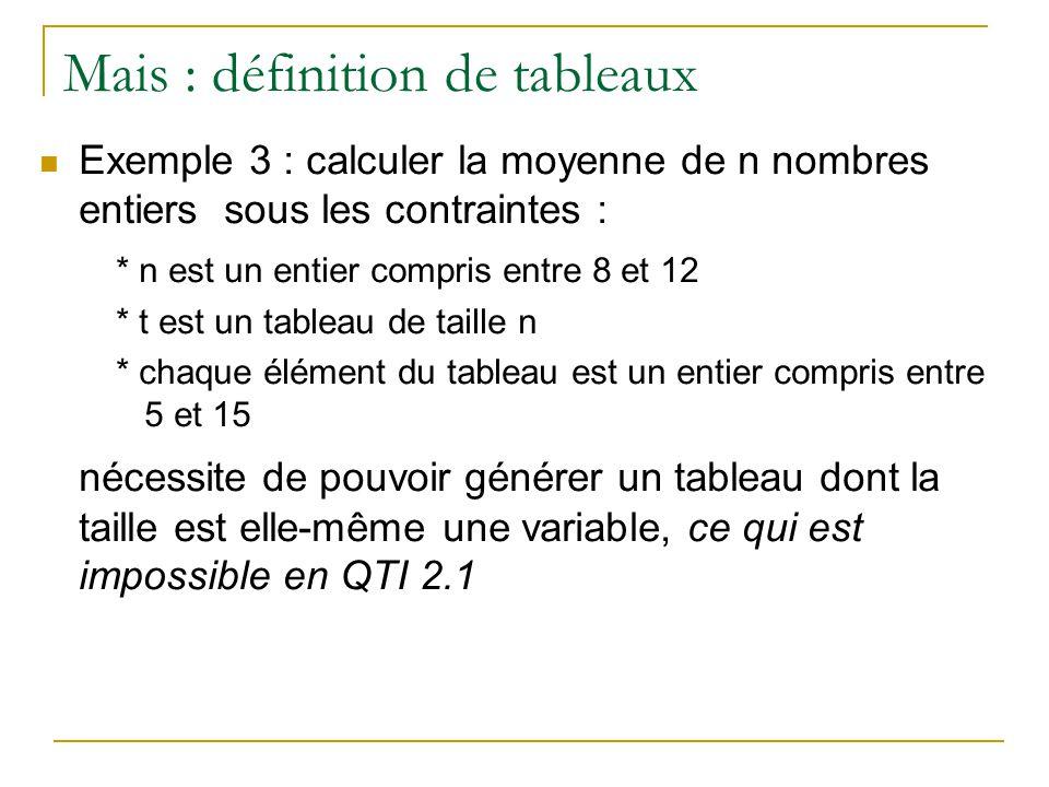 Mais : définition de tableaux Exemple 3 : calculer la moyenne de n nombres entiers sous les contraintes : * n est un entier compris entre 8 et 12 * t