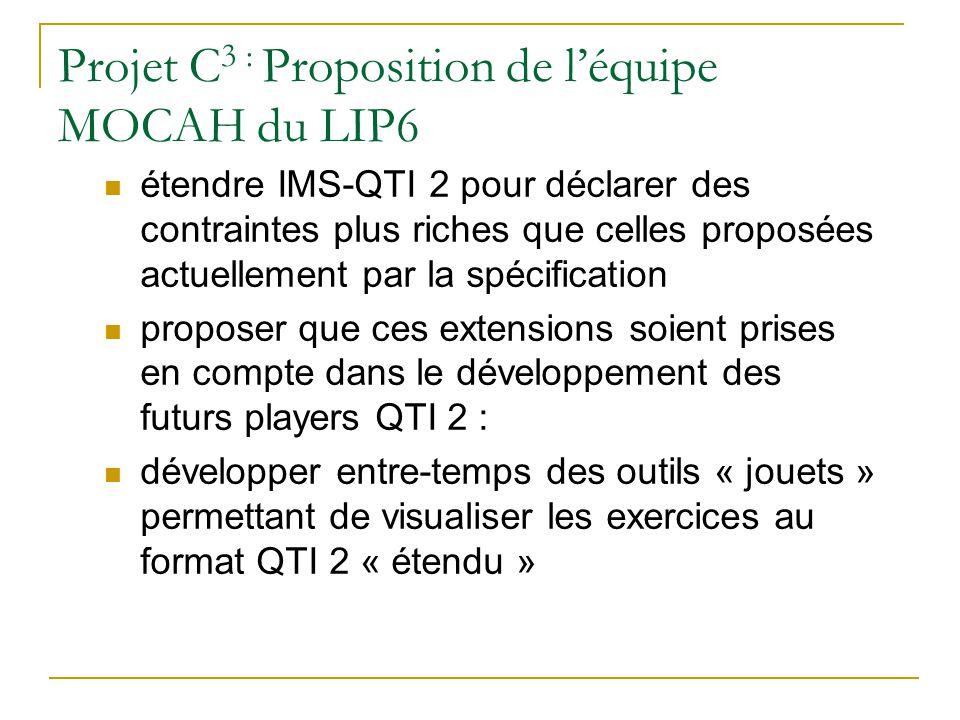 Projet C 3 : Proposition de léquipe MOCAH du LIP6 étendre IMS-QTI 2 pour déclarer des contraintes plus riches que celles proposées actuellement par la
