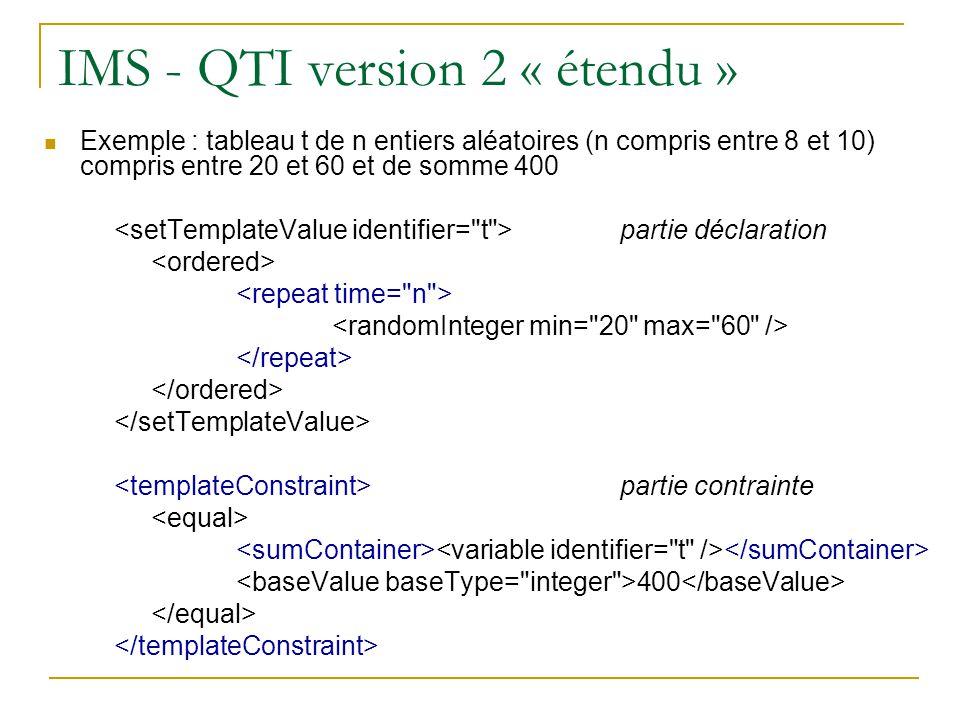 IMS - QTI version 2 « étendu » Exemple : tableau t de n entiers aléatoires (n compris entre 8 et 10) compris entre 20 et 60 et de somme 400 partie déc