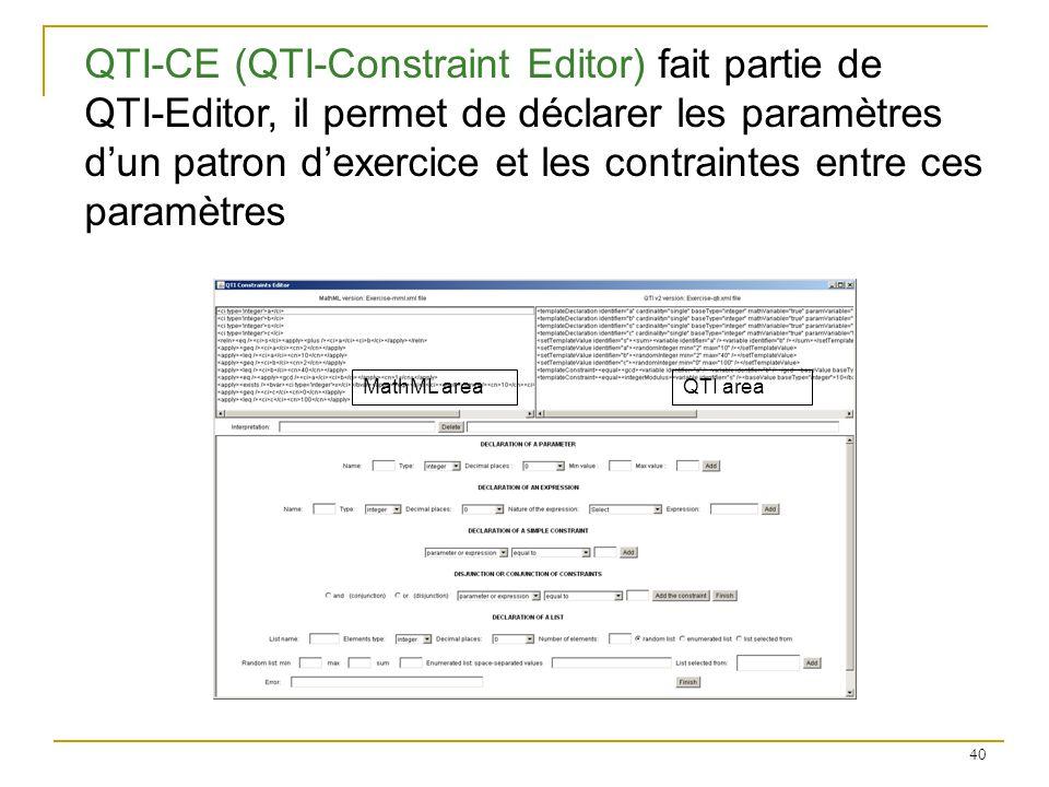 40 QTI areaMathML area QTI-CE (QTI-Constraint Editor) fait partie de QTI-Editor, il permet de déclarer les paramètres dun patron dexercice et les cont