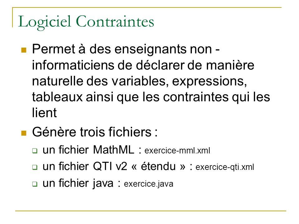 Logiciel Contraintes Permet à des enseignants non - informaticiens de déclarer de manière naturelle des variables, expressions, tableaux ainsi que les