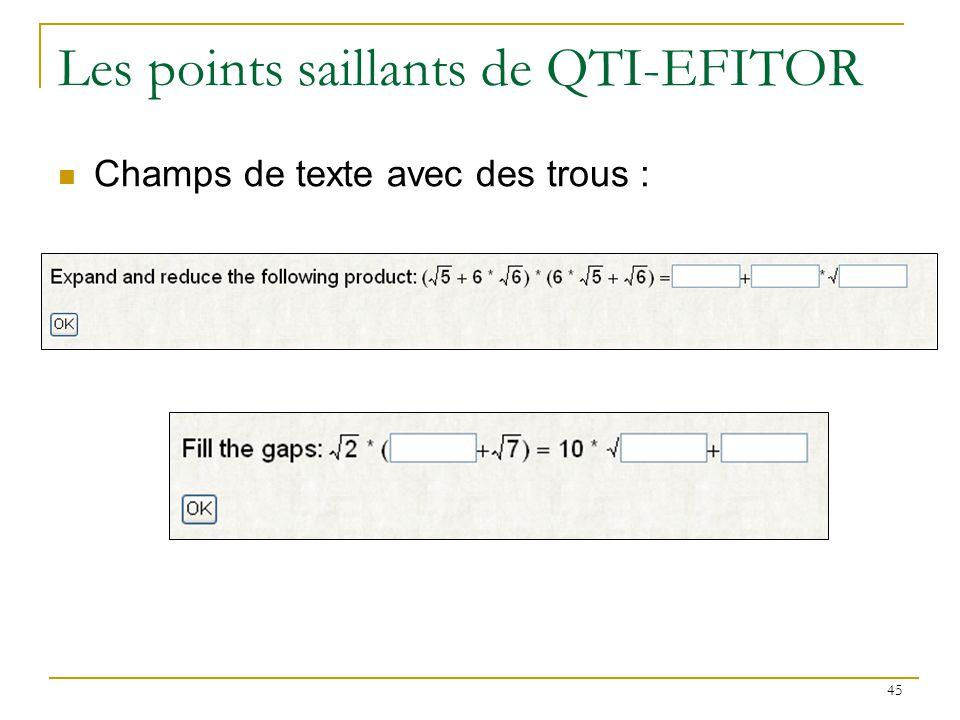46 Les points saillants de QTI-Editor Contraintes: a et b entiers a et b entre 20 et 50 a différent de b Enoncé : Quelle est la valeur de a * b .
