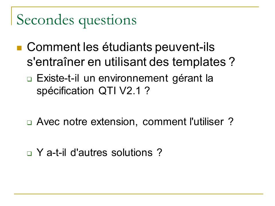 Secondes questions Comment les étudiants peuvent-ils s'entraîner en utilisant des templates ? Existe-t-il un environnement gérant la spécification QTI