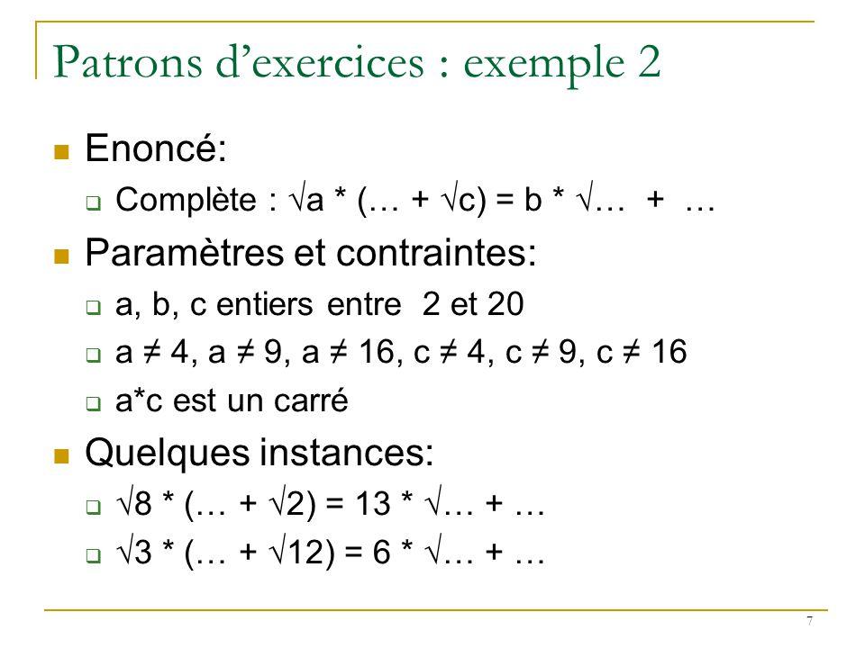 7 Patrons dexercices : exemple 2 Enoncé: Complète : a * (… + c) = b * … + … Paramètres et contraintes: a, b, c entiers entre 2 et 20 a 4, a 9, a 16, c