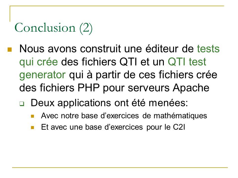 Conclusion (2) Nous avons construit une éditeur de tests qui crée des fichiers QTI et un QTI test generator qui à partir de ces fichiers crée des fich