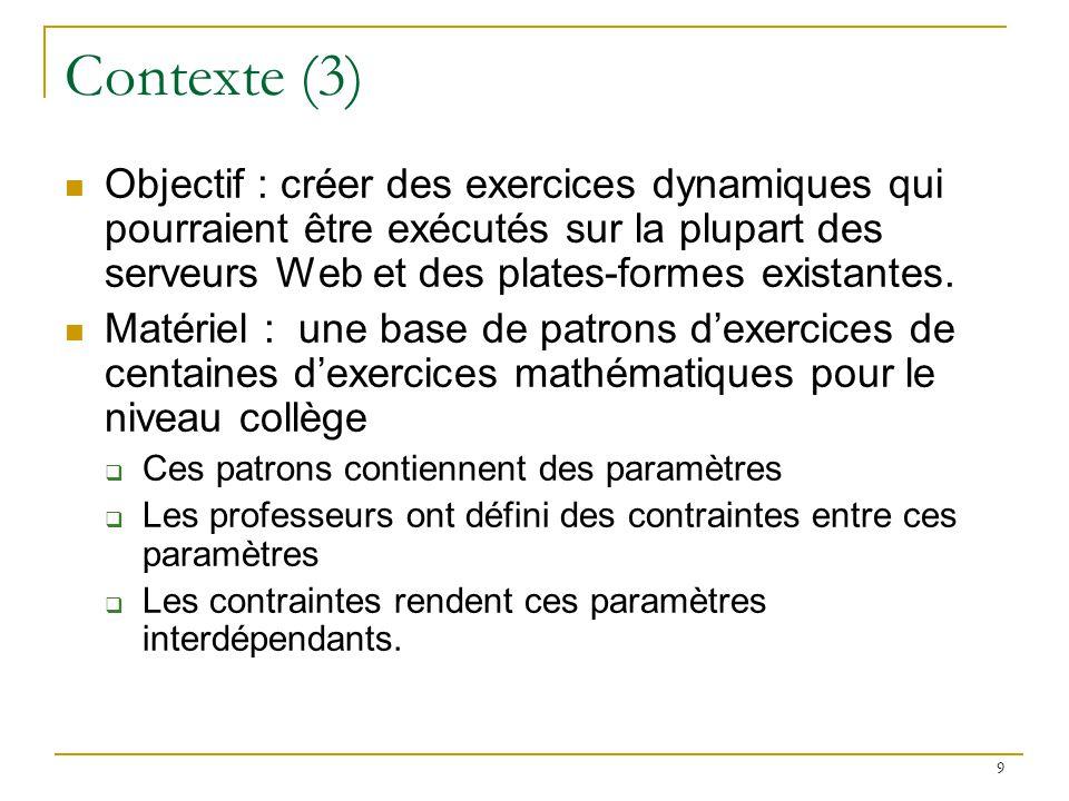 9 Contexte (3) Objectif : créer des exercices dynamiques qui pourraient être exécutés sur la plupart des serveurs Web et des plates-formes existantes.