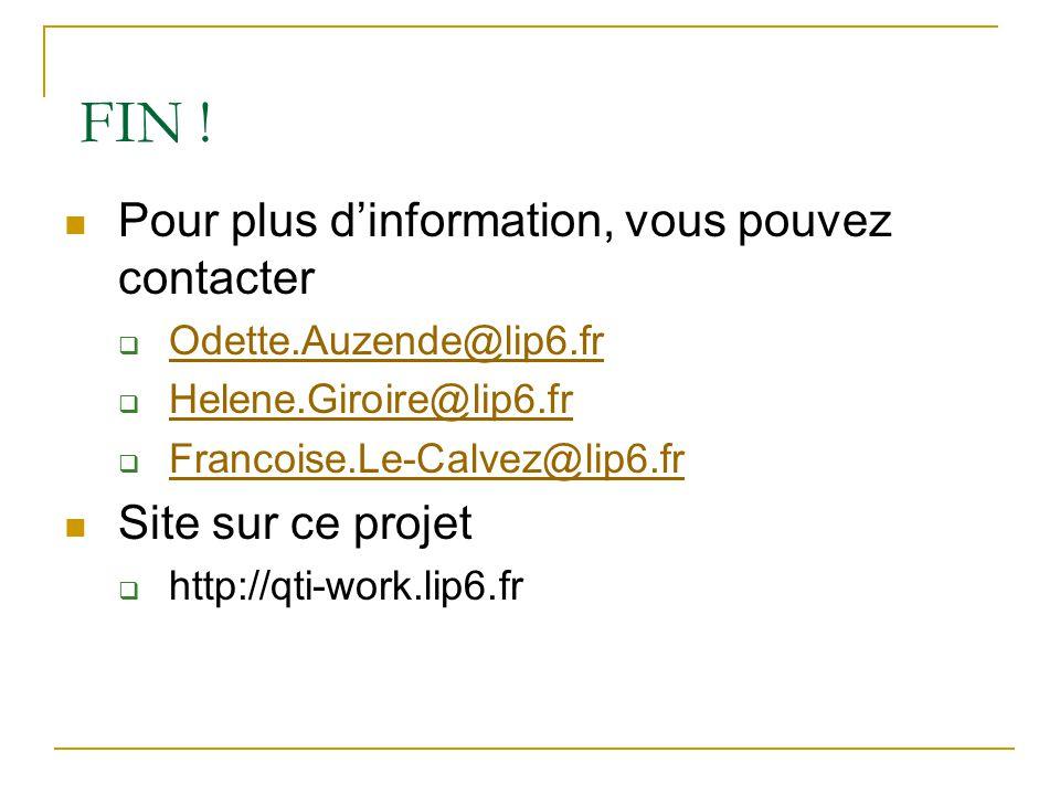 FIN ! Pour plus dinformation, vous pouvez contacter Odette.Auzende@lip6.fr Helene.Giroire@lip6.fr Francoise.Le-Calvez@lip6.fr Site sur ce projet http: