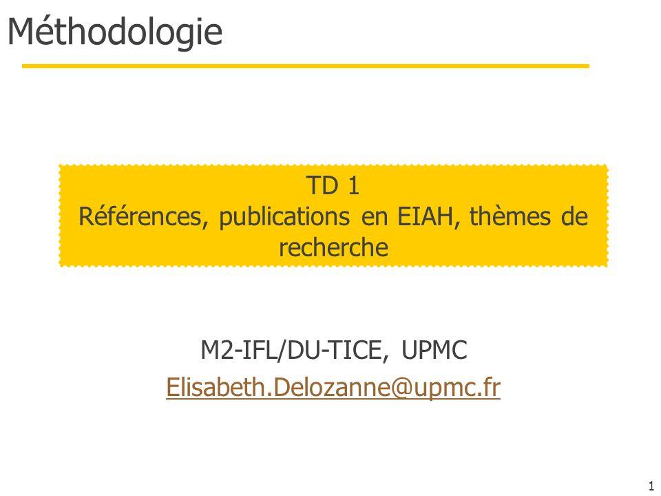 1 Méthodologie M2-IFL/DU-TICE, UPMC Elisabeth.Delozanne@upmc.fr TD 1 Références, publications en EIAH, thèmes de recherche