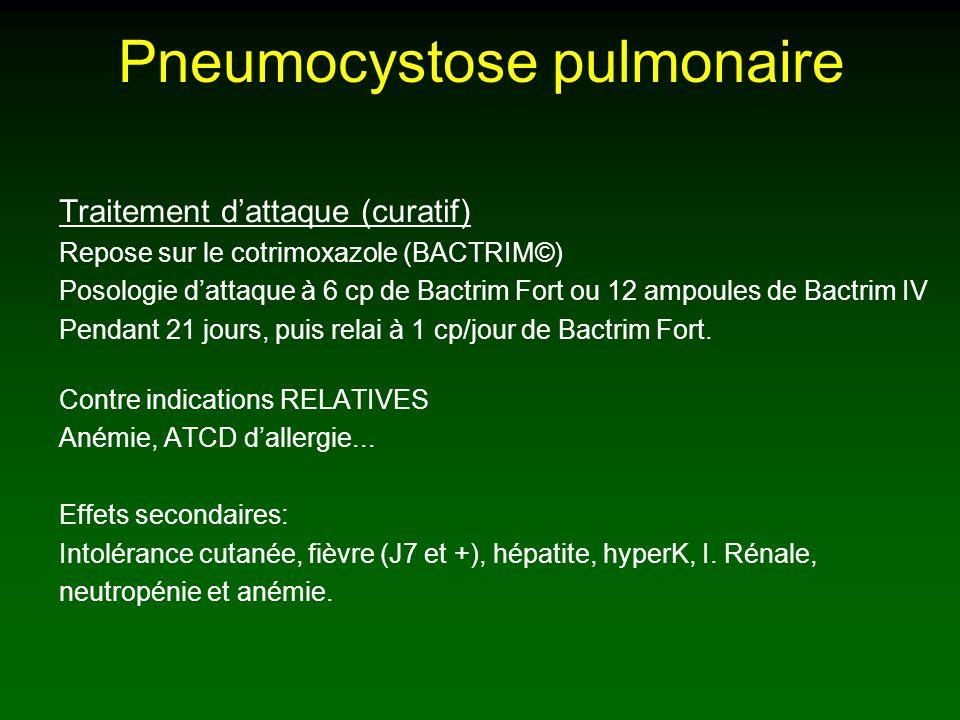 Pneumocystose pulmonaire Traitement dattaque (curatif) Repose sur le cotrimoxazole (BACTRIM©) Posologie dattaque à 6 cp de Bactrim Fort ou 12 ampoules de Bactrim IV Pendant 21 jours, puis relai à 1 cp/jour de Bactrim Fort.