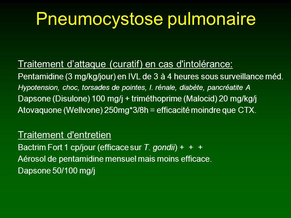 Pneumocystose pulmonaire Traitement dattaque (curatif) en cas d intolérance: Pentamidine (3 mg/kg/jour) en IVL de 3 à 4 heures sous surveillance méd.