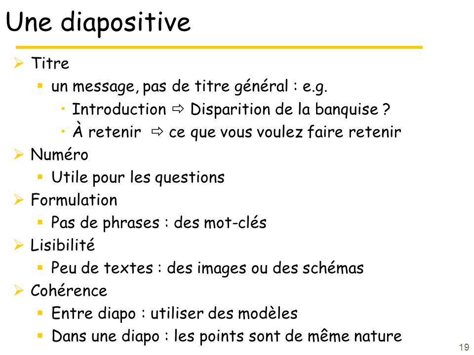 19 Une diapositive Titre un message, pas de titre général : e.g. Introduction Disparition de la banquise ? À retenir ce que vous voulez faire retenir