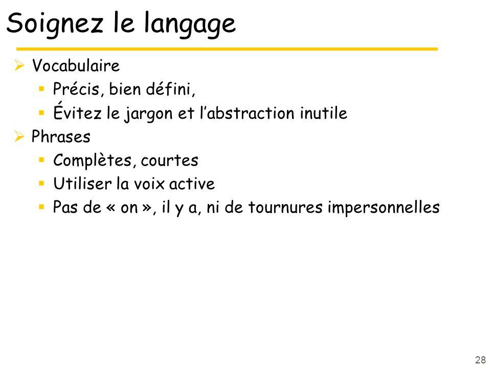 28 Soignez le langage Vocabulaire Précis, bien défini, Évitez le jargon et labstraction inutile Phrases Complètes, courtes Utiliser la voix active Pas