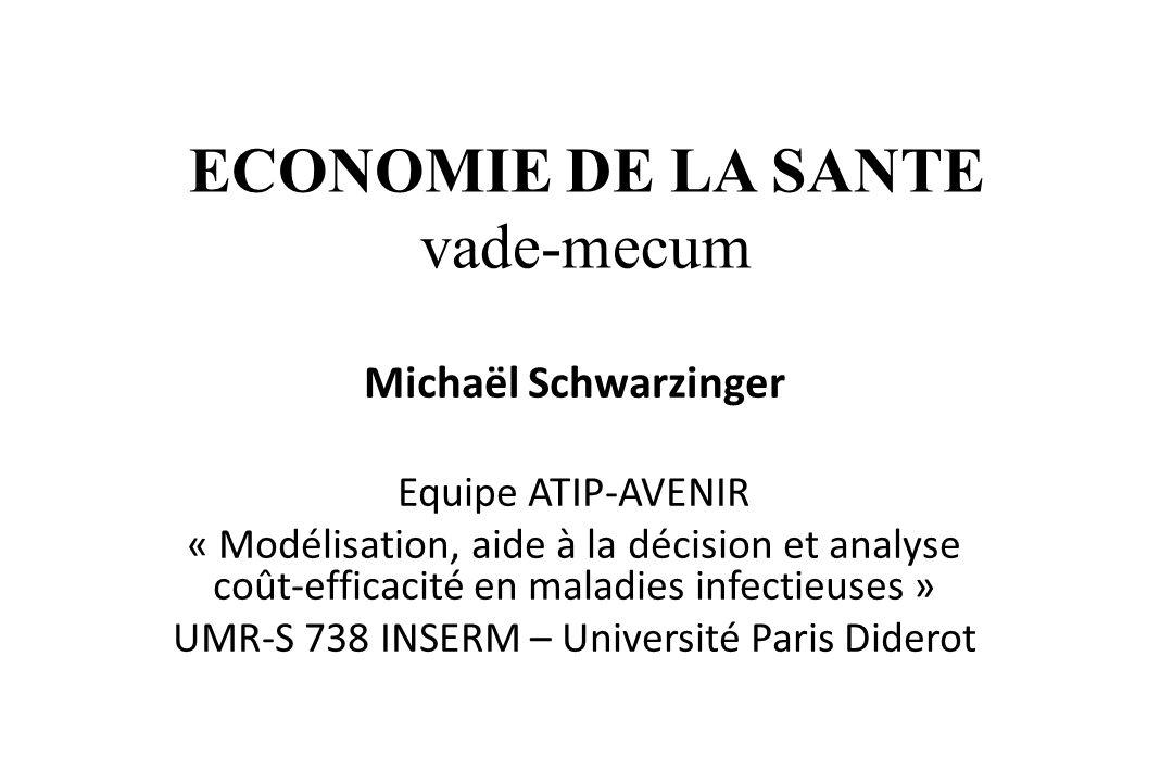 ECONOMIE DE LA SANTE vade-mecum Michaël Schwarzinger Equipe ATIP-AVENIR « Modélisation, aide à la décision et analyse coût-efficacité en maladies infe