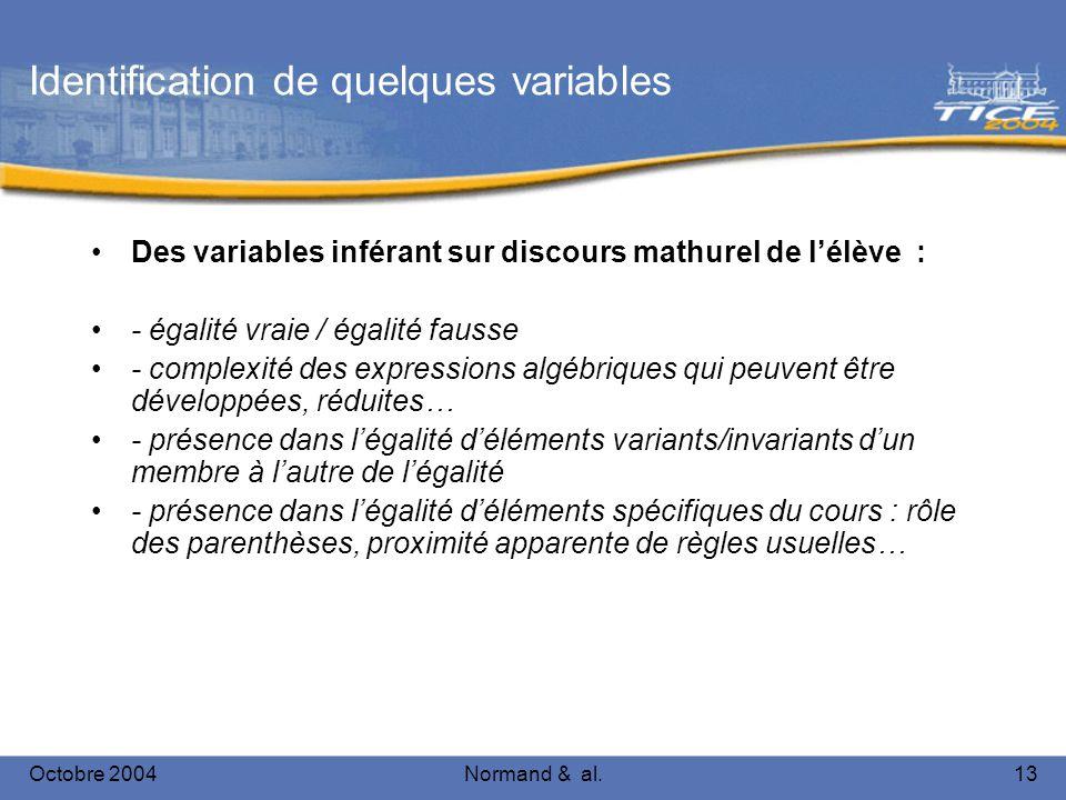 Octobre 2004Normand & al.13 Identification de quelques variables Des variables inférant sur discours mathurel de lélève : - égalité vraie / égalité fa