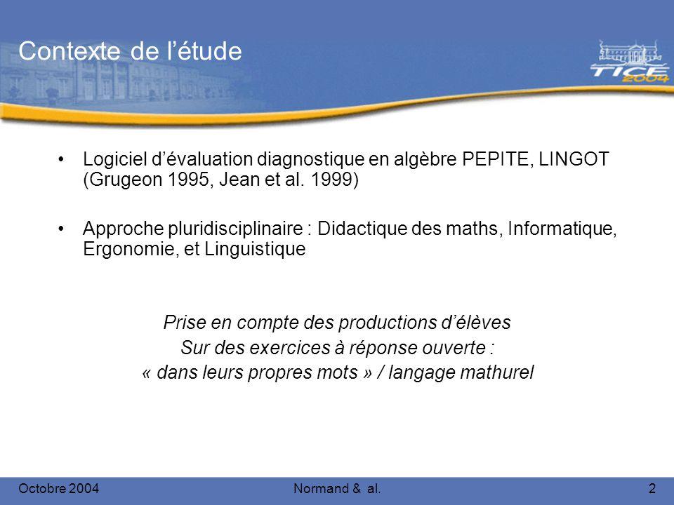 Octobre 2004Normand & al.2 Contexte de létude Logiciel dévaluation diagnostique en algèbre PEPITE, LINGOT (Grugeon 1995, Jean et al. 1999) Approche pl