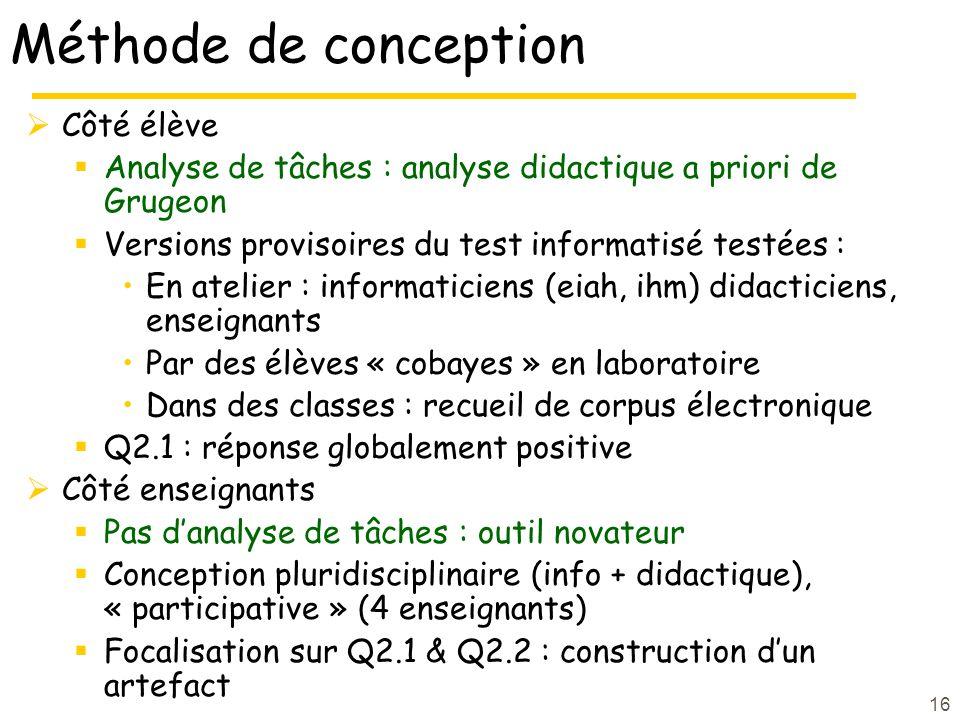 16 Méthode de conception Côté élève Analyse de tâches : analyse didactique a priori de Grugeon Versions provisoires du test informatisé testées : En a