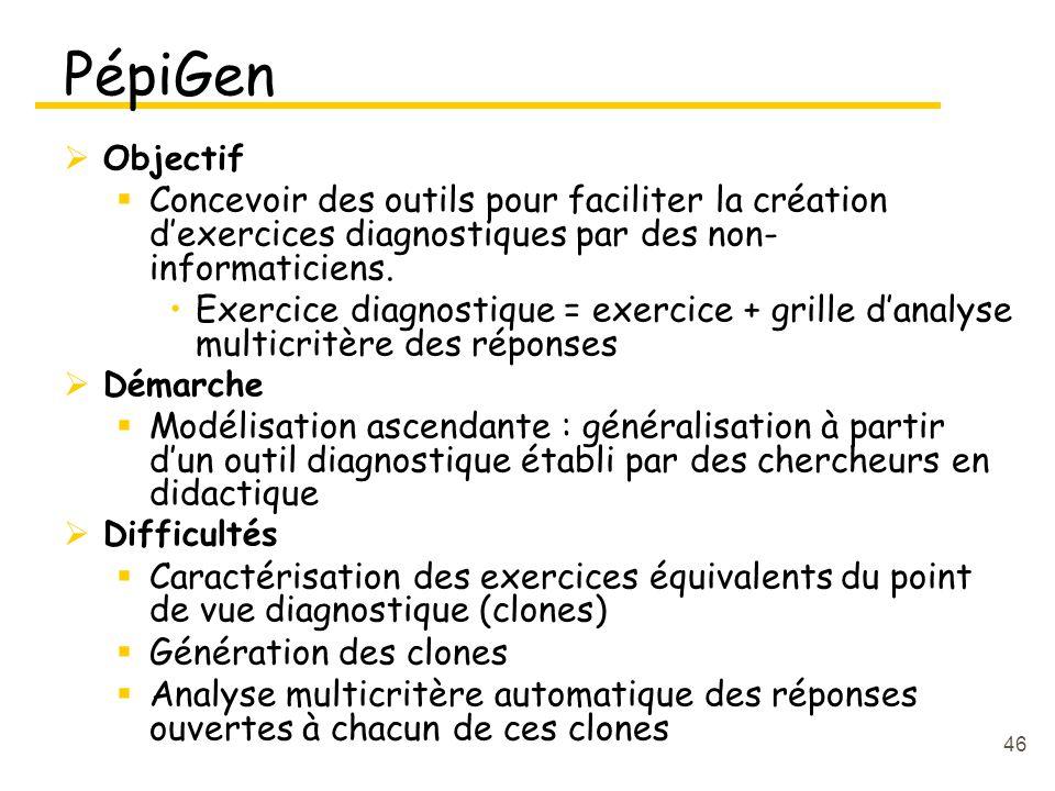 46 PépiGen Objectif Concevoir des outils pour faciliter la création dexercices diagnostiques par des non- informaticiens.