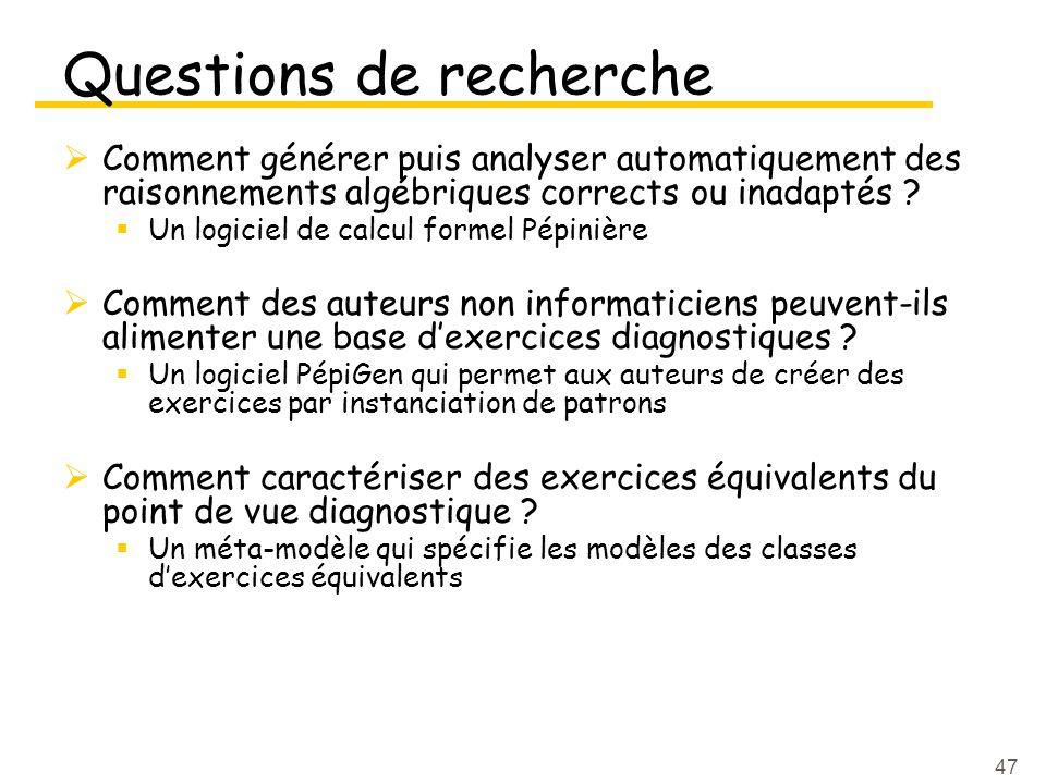 47 Questions de recherche Comment générer puis analyser automatiquement des raisonnements algébriques corrects ou inadaptés .