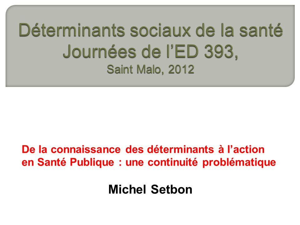 De la connaissance des déterminants à laction en Santé Publique : une continuité problématique Michel Setbon