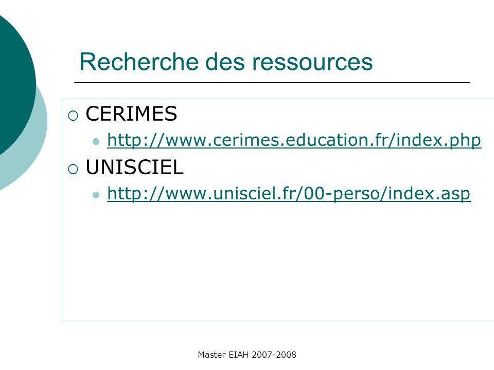 Recherche des ressources CERIMES http://www.cerimes.education.fr/index.php UNISCIEL http://www.unisciel.fr/00-perso/index.asp Master EIAH 2007-2008
