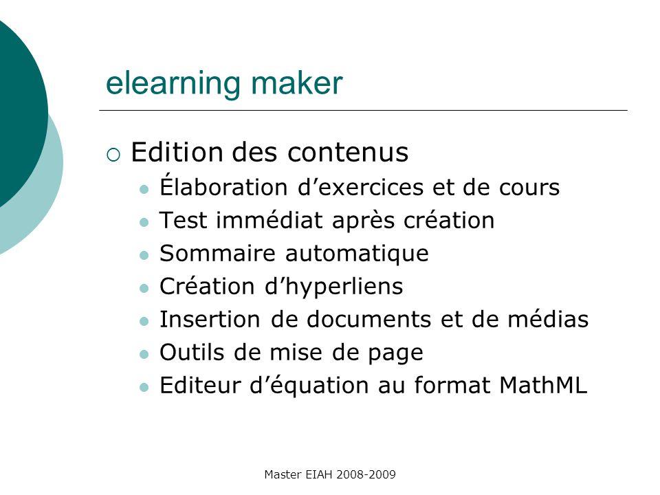 Master EIAH 2008-2009 elearning maker Edition des contenus Élaboration dexercices et de cours Test immédiat après création Sommaire automatique Création dhyperliens Insertion de documents et de médias Outils de mise de page Editeur déquation au format MathML