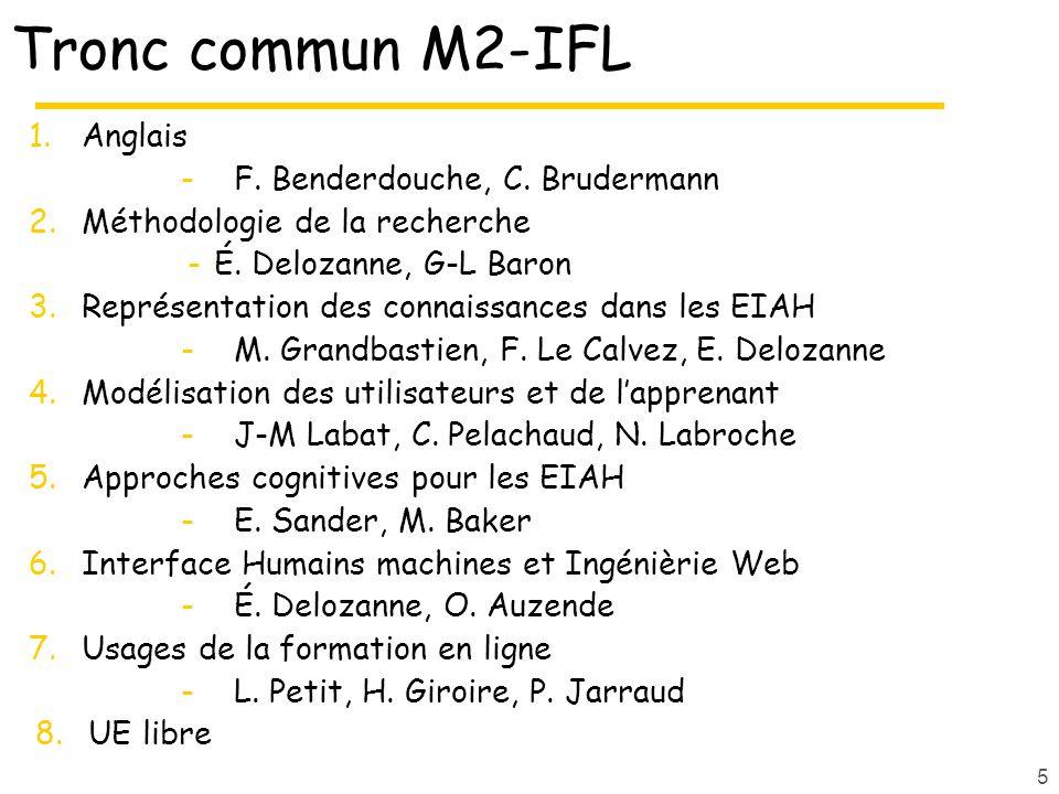 Tronc commun M2-IFL 1.Anglais -F. Benderdouche, C. Brudermann 2.Méthodologie de la recherche -É. Delozanne, G-L Baron 3.Représentation des connaissanc