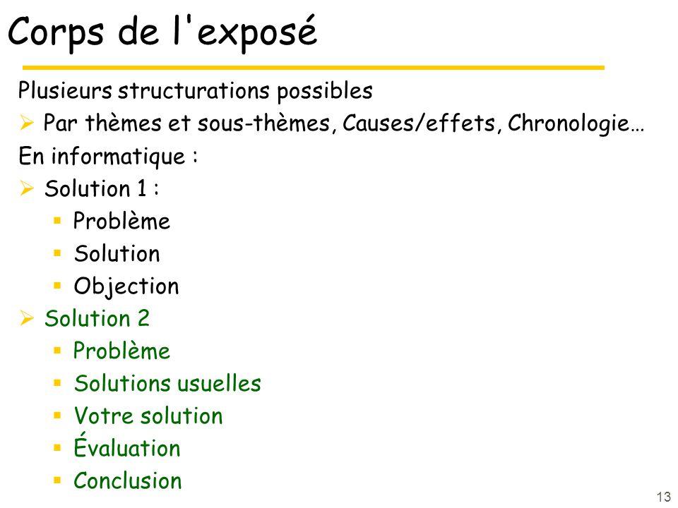 13 Corps de l'exposé Plusieurs structurations possibles Par thèmes et sous-thèmes, Causes/effets, Chronologie… En informatique : Solution 1 : Problème