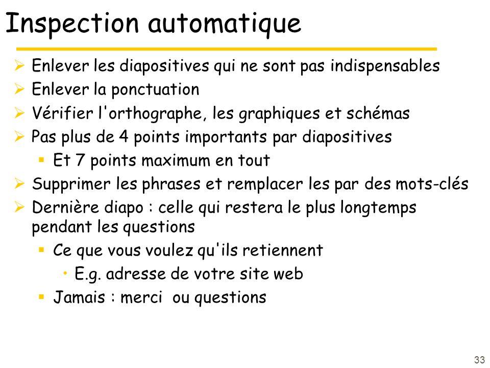 33 Inspection automatique Enlever les diapositives qui ne sont pas indispensables Enlever la ponctuation Vérifier l'orthographe, les graphiques et sch