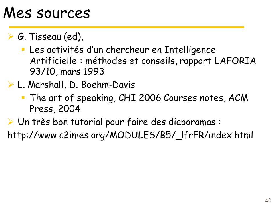 40 Mes sources G. Tisseau (ed), Les activités dun chercheur en Intelligence Artificielle : méthodes et conseils, rapport LAFORIA 93/10, mars 1993 L. M