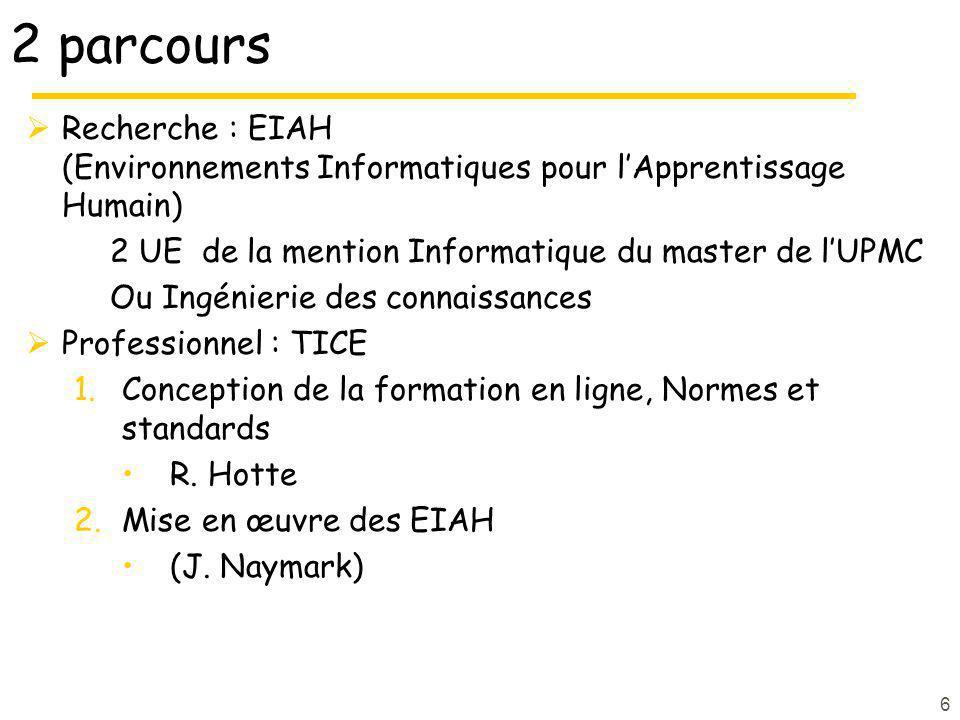 2 parcours Recherche : EIAH (Environnements Informatiques pour lApprentissage Humain) 2 UE de la mention Informatique du master de lUPMC Ou Ingénierie des connaissances Professionnel : TICE 1.Conception de la formation en ligne, Normes et standards R.