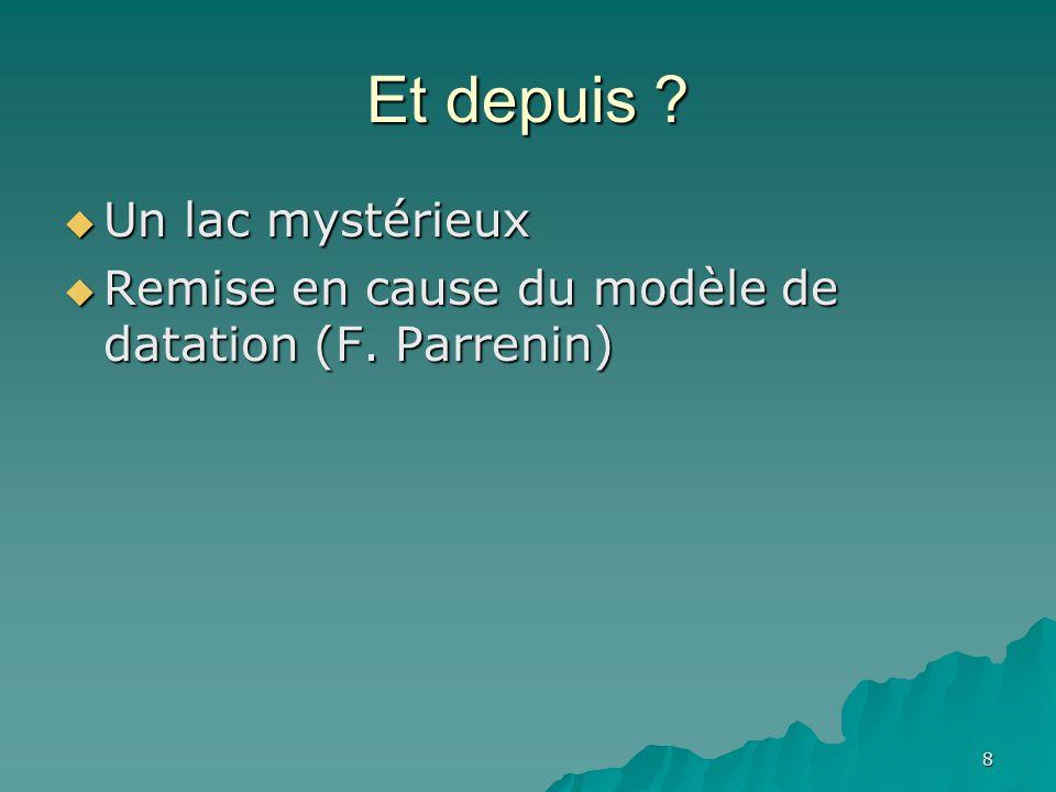 8 Et depuis .Un lac mystérieux Un lac mystérieux Remise en cause du modèle de datation (F.