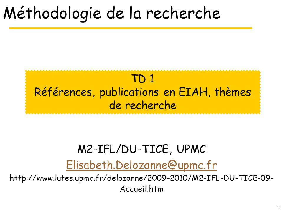 1 Méthodologie de la recherche M2-IFL/DU-TICE, UPMC Elisabeth.Delozanne@upmc.fr http://www.lutes.upmc.fr/delozanne/2009-2010/M2-IFL-DU-TICE-09- Accuei