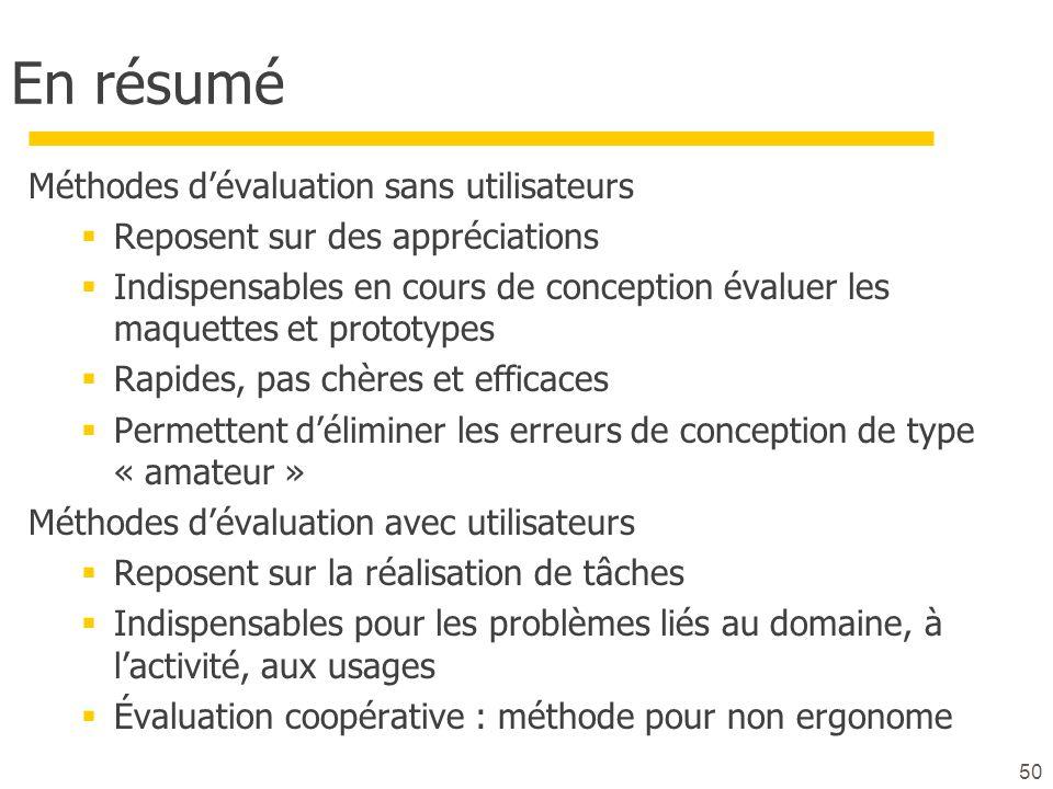 50 En résumé Méthodes dévaluation sans utilisateurs Reposent sur des appréciations Indispensables en cours de conception évaluer les maquettes et prot