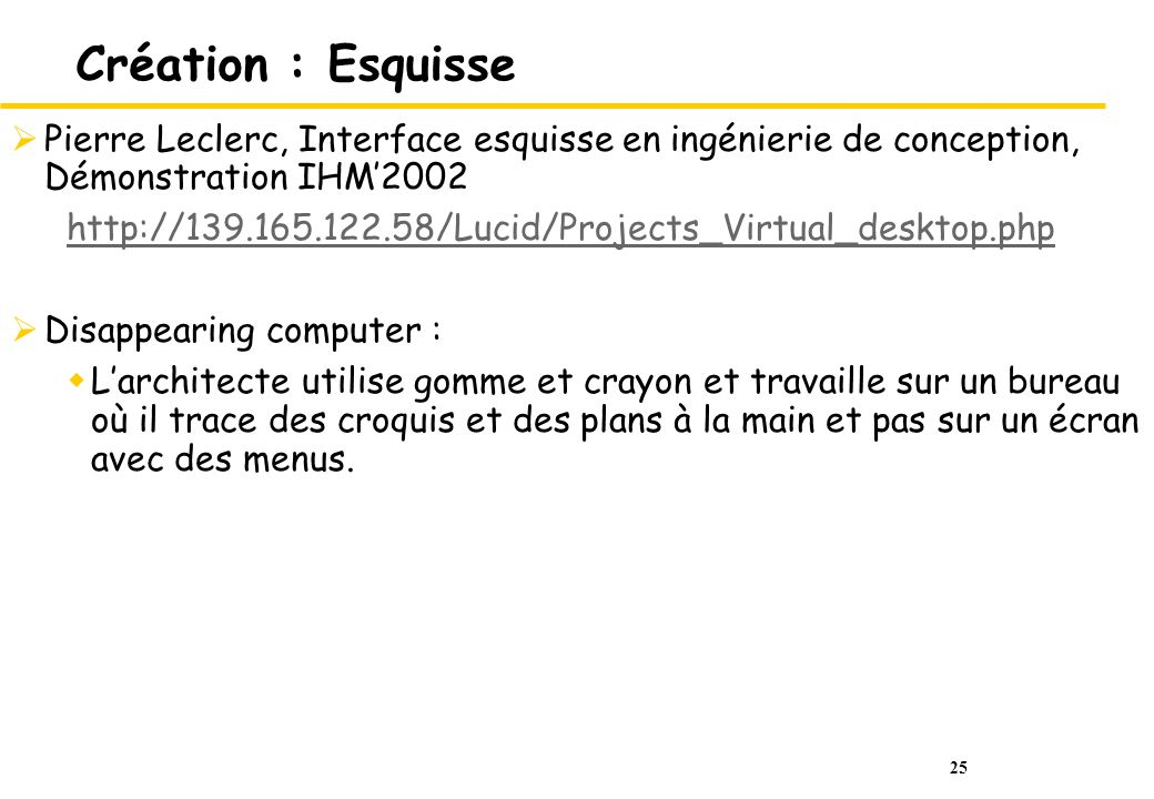 25 Création : Esquisse Pierre Leclerc, Interface esquisse en ingénierie de conception, Démonstration IHM2002 http://139.165.122.58/Lucid/Projects_Virt
