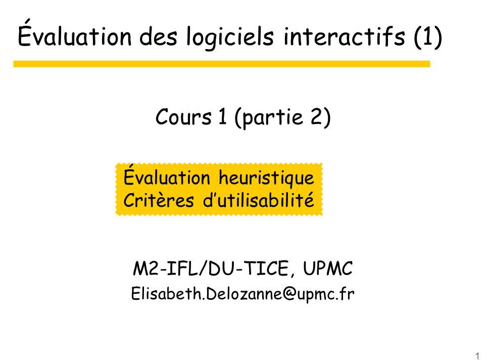 1 Évaluation des logiciels interactifs (1) M2-IFL/DU-TICE, UPMC Elisabeth.Delozanne@upmc.fr Évaluation heuristique Critères dutilisabilité Cours 1 (pa