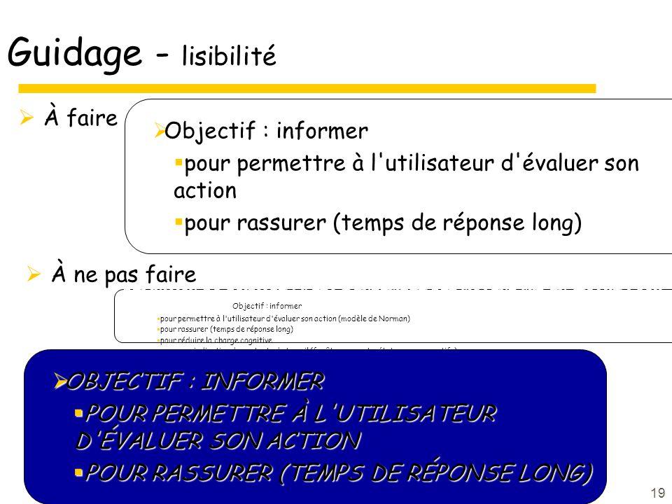 19 Guidage - lisibilité À faire Objectif : informer pour permettre à l'utilisateur d'évaluer son action pour rassurer (temps de réponse long) Définiti