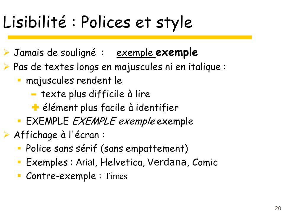 20 Lisibilité : Polices et style Jamais de souligné : exemple exemple Pas de textes longs en majuscules ni en italique : majuscules rendent le - texte