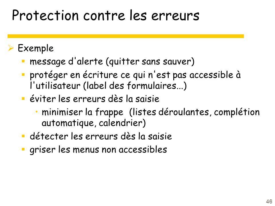 46 Protection contre les erreurs Exemple message d'alerte (quitter sans sauver) protéger en écriture ce qui n'est pas accessible à l'utilisateur (labe