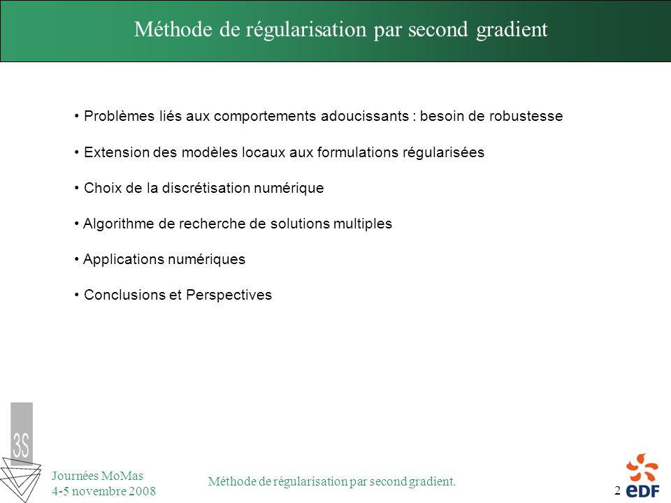 2 Journées MoMas 4-5 novembre 2008 Méthode de régularisation par second gradient. Problèmes liés aux comportements adoucissants : besoin de robustesse