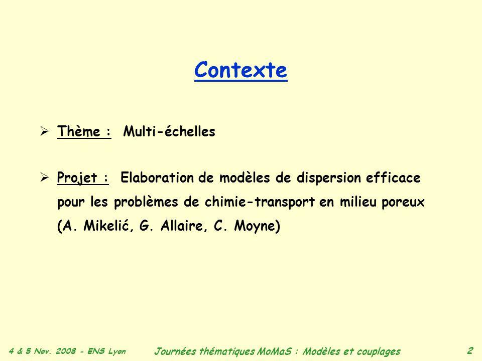 4 & 5 Nov. 2008 - ENS Lyon Journées thématiques MoMaS : Modèles et couplages 2 Contexte Thème : Multi-échelles Projet : Elaboration de modèles de disp