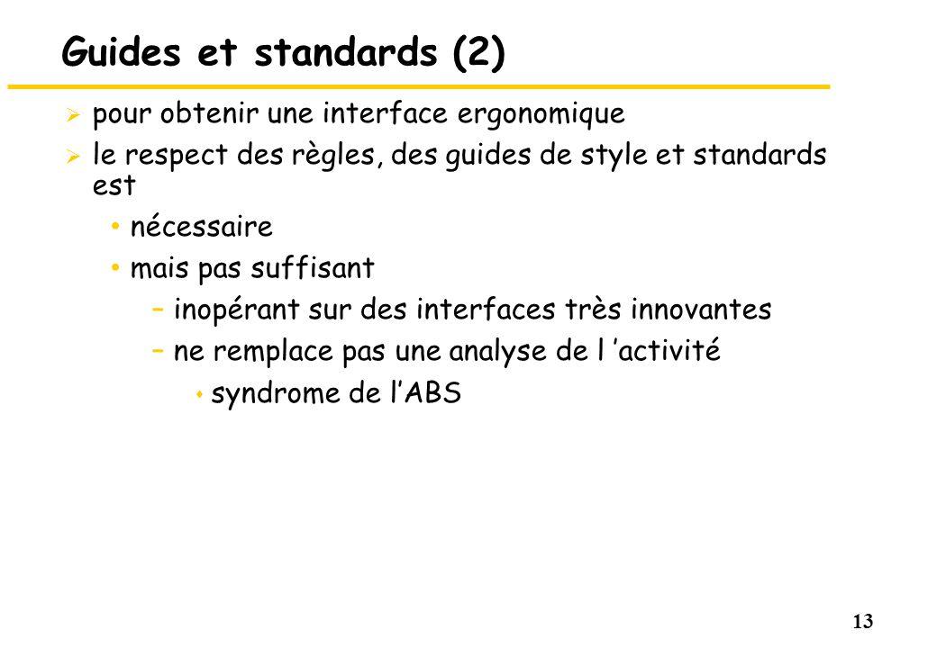 13 Guides et standards (2) pour obtenir une interface ergonomique le respect des règles, des guides de style et standards est nécessaire mais pas suff