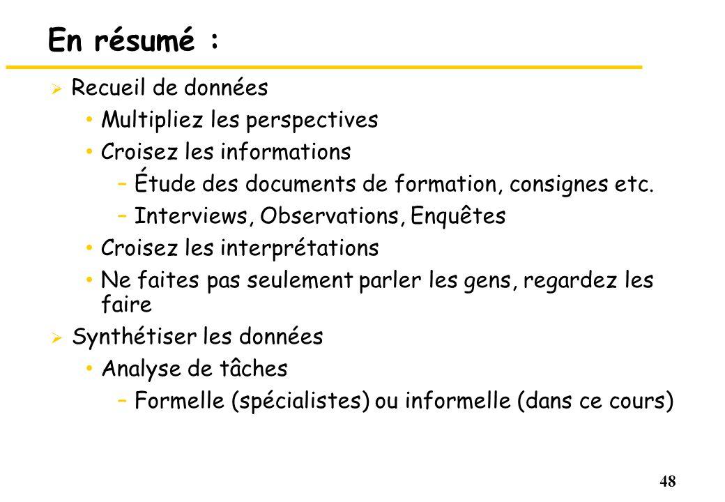 48 En résumé : Recueil de données Multipliez les perspectives Croisez les informations –Étude des documents de formation, consignes etc. –Interviews,