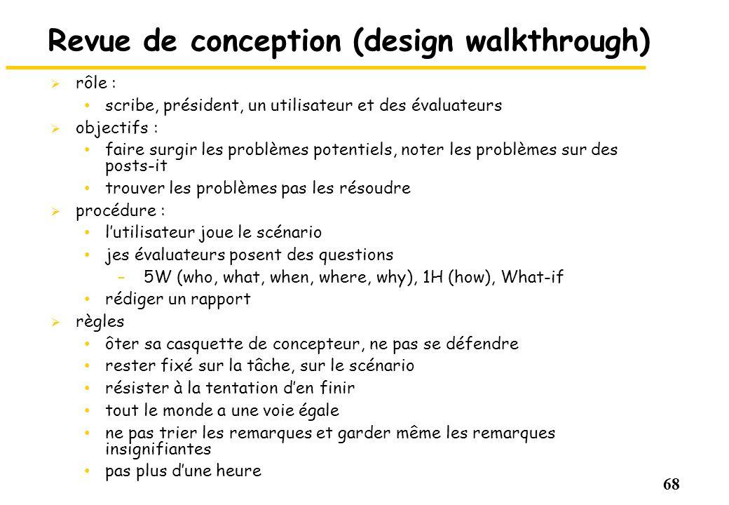 68 Revue de conception (design walkthrough) rôle : scribe, président, un utilisateur et des évaluateurs objectifs : faire surgir les problèmes potenti