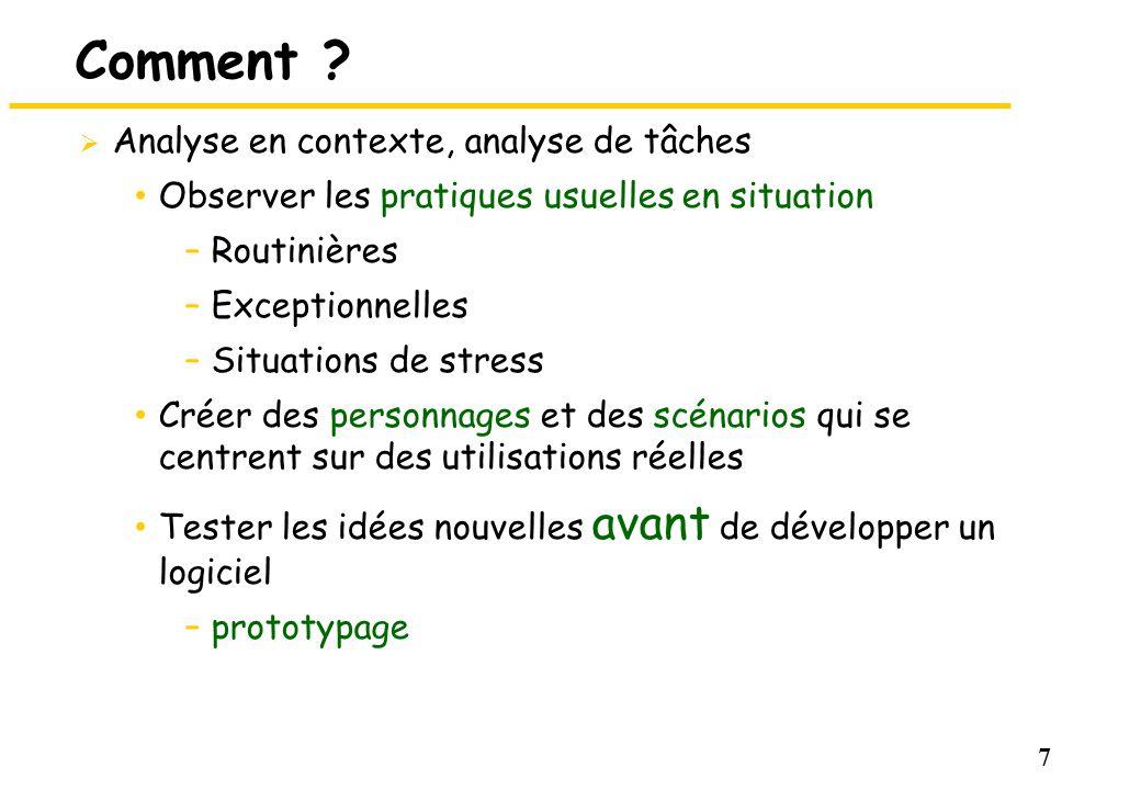 7 Comment ? Analyse en contexte, analyse de tâches Observer les pratiques usuelles en situation –Routinières –Exceptionnelles –Situations de stress Cr