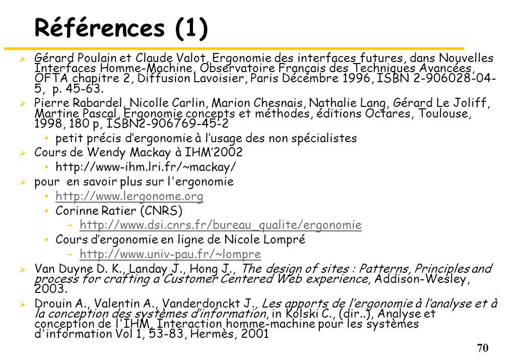 70 Références (1) Gérard Poulain et Claude Valot, Ergonomie des interfaces futures, dans Nouvelles Interfaces Homme-Machine, Observatoire Français des