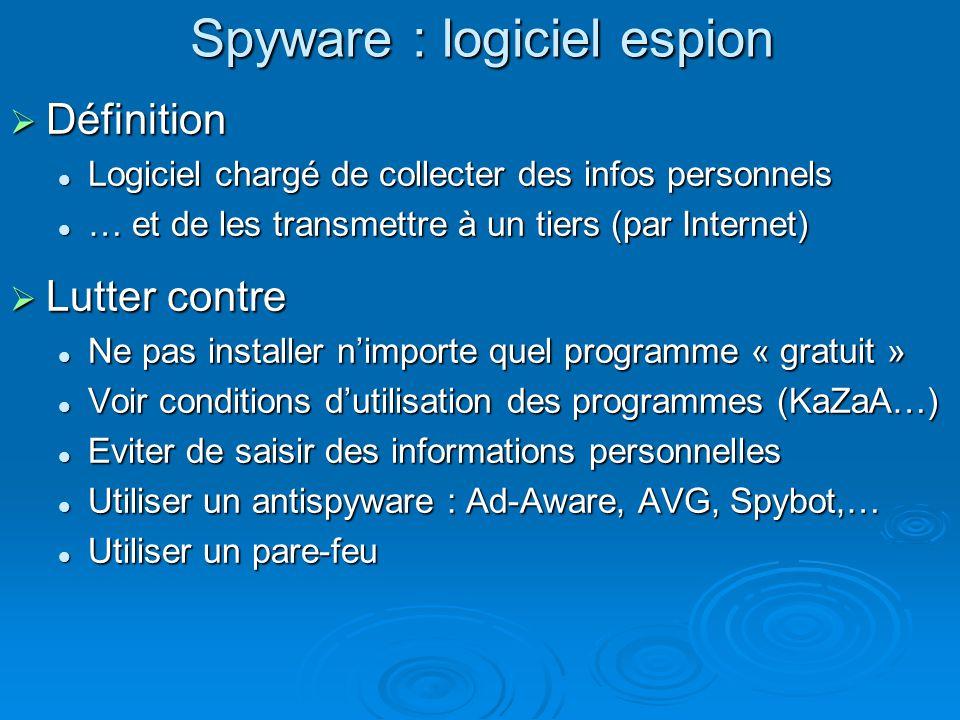 Spyware : logiciel espion Définition Définition Logiciel chargé de collecter des infos personnels Logiciel chargé de collecter des infos personnels …