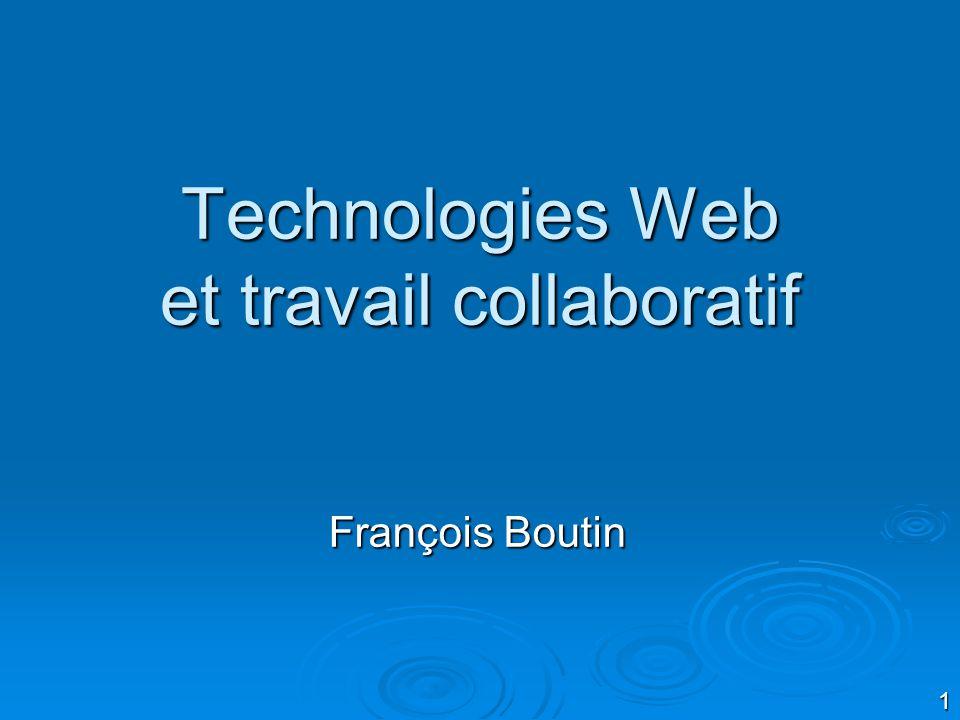 1 Technologies Web et travail collaboratif François Boutin